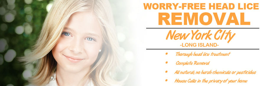 Worry free lice removal for the greater NYC area. ManhattaN, Queens, Brooklyn, Suffolk and Nassau Counties
